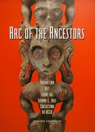 Arc of the Ancestors - Indonesian Art from the Jerome L. Joss Collection at UCLA