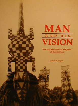 Man and His Vision The Traditional Wood Sculpture of Burkina Faso