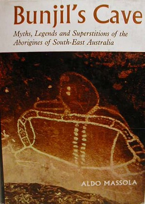 Bunjil's Cave: Myths, Legends and Superstitions of the Aborigines of South East Australia