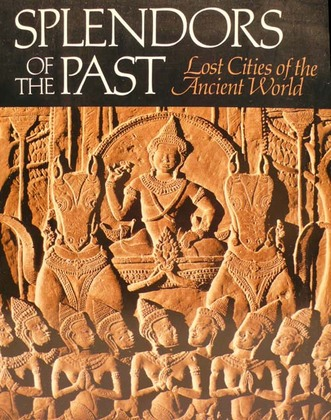 Splendors of the Past Lost Cities of the Ancient World