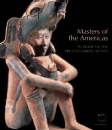 Masters of the AmericasIn Praise of the Pre-Columbian Artists: The Dora and Paul Janssen Collection
