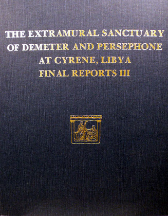 The Extramural Sanctuary of Demeter and Persephone at Cyrene, Libya. Final Report. III